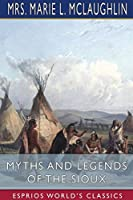 Myths and Legends of the Sioux (Esprios Classics)