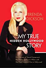 My True Hidden Hollywood Story: My Memoir of Sexual Harassment, Blacklisting, and Love Affairs With the Most Powerful Men ...