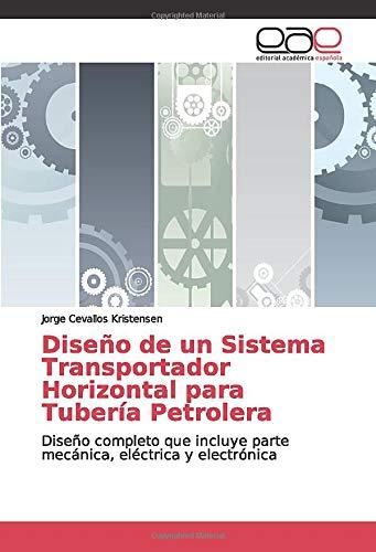Diseño de un Sistema Transportador Horizontal para Tubería Petrolera: Diseño completo que...