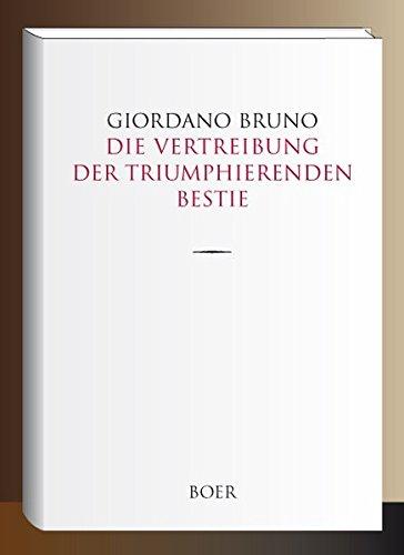 Die Vertreibung der triumphierenden Bestie: Aus dem Italienischen übersetzt und eingeleitet von Paul Seliger