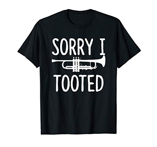 Sorry I Tooted - Trumpet Shirt for Trumpet Player