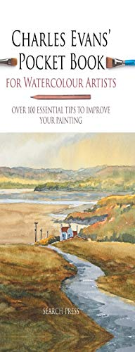 Charles Evans' Pocket Book for Watercolour Artists: Over 100 essential tips to improve your painting (Watercolour Artists' Pocket Books) (English Edition)