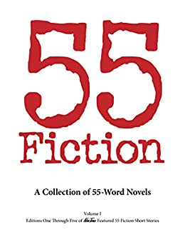 55 Fiction: A Collection Of 55-Word Novels (Editions One Through Five of New Times Featured 55 Fiction Short Stories Book 1) by [Steve Moss]