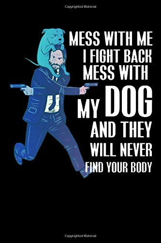 Mess With Me I Fight Back Mess With My Dog Notebook: John Wick (110 Pages, Lined paper, 6 x 9 size, Soft Glossy Cover)