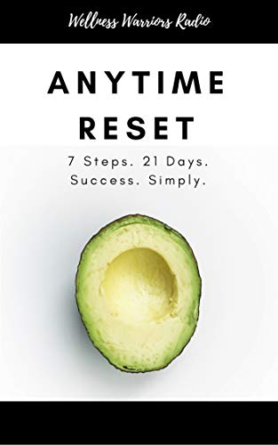 Wellness Warriors Radio Anytime Reset: 7 Steps. 21 Days. Success. Simply. (English Edition)