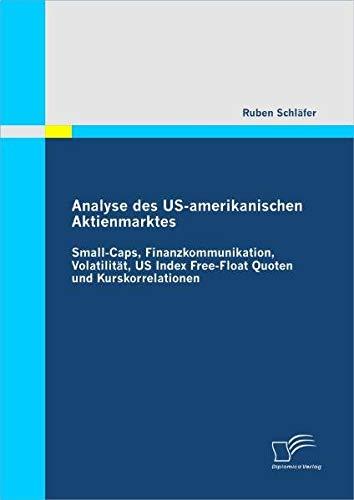 Analyse des US-amerikanischen Aktienmarktes: Small-Caps, Finanzkommunikation, Volatilität, US Index Free-Float Quoten und Kurskorrelationen