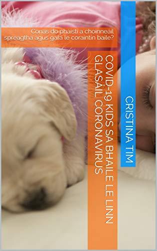 Covid-19 Kids sa bhaile le linn glasáil coronavirus: Conas do pháistí a choinneáil spreagtha agus gafa le coraintín baile? (Irish Edition)