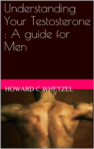Understanding Your Testosterone : A Guide for Men (English Edition)