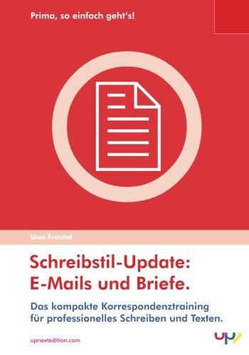 Schreibstil-Update: Briefe und E-Mails.: Das kompakte Korrespondenztraining für professionelles Schreiben und Texten. (Prima, so einfach gehts!, Band 1)