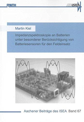 Impedanzspektroskopie an Batterien unter besonderer Berücksichtigung von Batteriesensoren für den Feldeinsatz (Aachener Beiträge des ISEA)