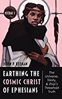 Earthing the Cosmic Christ of Ephesians: Introduction and Commentary on Ephesians 1:1-2