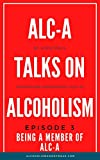 Alc-A Talks on Alcoholism: Episode 3- Being a Member of Alc-A (English Edition)