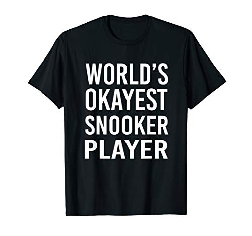 Worlds Okayest Snooker Player Best Funny Gift Cue Sports T-Shirt