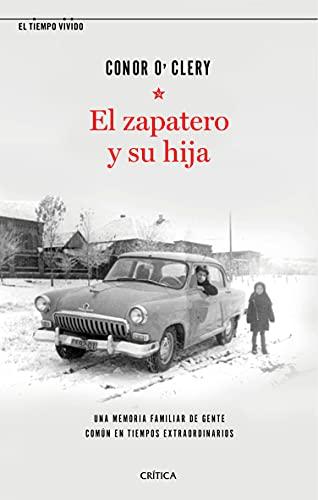 El zapatero y su hija: Una memoria familiar de gente común en tiempos...