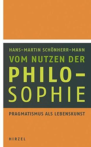 Vom Nutzen der Philosophie: Pragmatismus als Lebenskunst