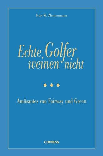 Echte Golfer weinen nicht: Amüsantes von Fairway und Green