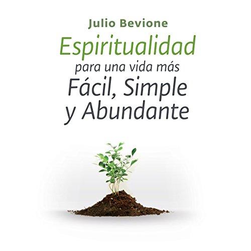 Espiritualidad para una vida mas facil, simple y abundante [Spirituality for an Easier, Simple and Abundant life] audiobook cover art