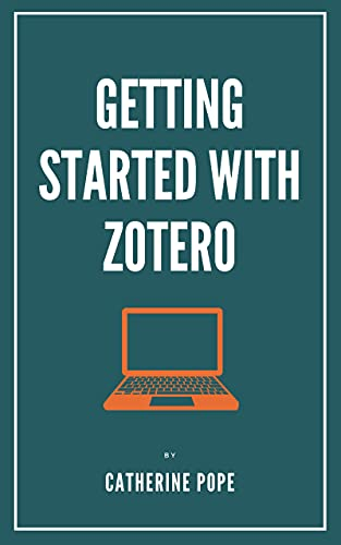 Getting Started with Zotero: The easy way to manage your references, citations, and bibliographies (English Edition)