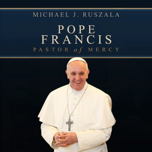 Pope Francis     Pastor of Mercy              By:                                                                                                                                 Michael J. Ruszala,                                                                                        Wyatt North                               Narrated by:                                                                                                                                 David Glass                      Length: 3 hrs and 32 mins     35 ratings     Overall 4.2