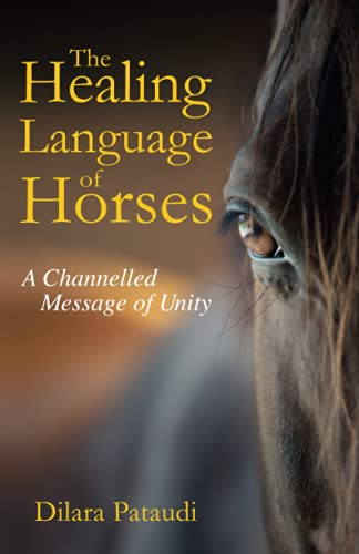 The Healing Language of Horses: A Channelled Message of Unity