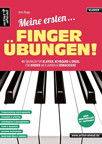 Meine ersten Fingerübungen! 45 Übungen für Klavier, Keyboard & Orgel - für Kinder ab 8 Jahren & Erwachsene. Lehrbuch für Piano. Fingertraining. Klaviernoten.