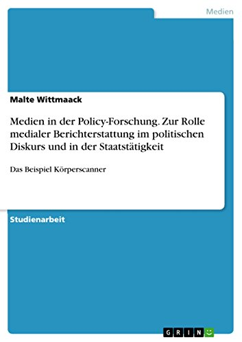 Medien in der Policy-Forschung. Zur Rolle medialer Berichterstattung im politischen Diskurs und in der Staatstätigkeit: Das Beispiel Körperscanner