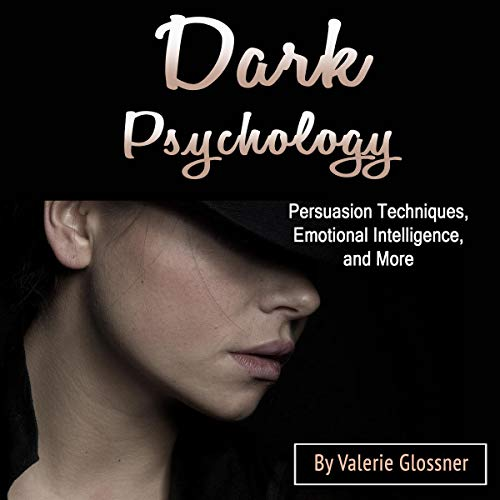 Dark Psychology: Persuasion Techniques, Emotional Intelligence, and More  By  cover art
