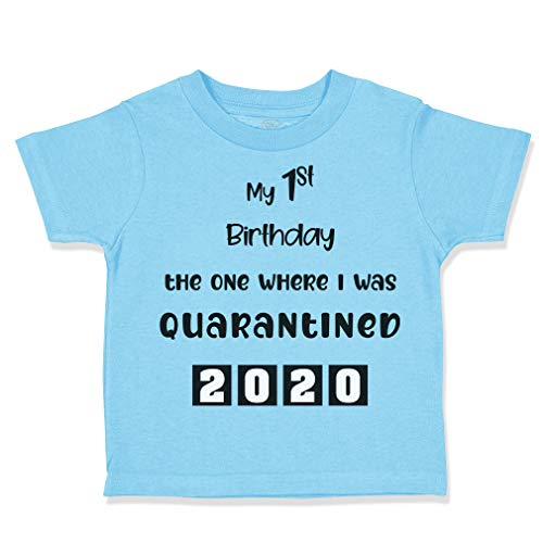 Toddler T-Shirt My First Birthday The 1 Where I was Quarantined 2020 Cotton Boy & Girl Clothes Funny Graphic Tee Aqua Blue 18 Months