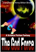 [ [ [ The God Force: A Science Fiction Fantasy [ THE GOD FORCE: A SCIENCE FICTION FANTASY ] By Brown, Anna Billion ( Author )May-01-2001 Paperback