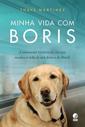 Minha vida com Boris: A comovente história do cão que mudou a vida de sua dona e do Brasil