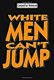 Composition Notebook: White men can't jump Journal Notebook Blank Lined Ruled 6x9 100 Pages