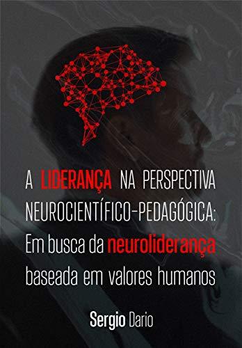 A liderança na perspectiva neurocientífico-pedagógica: em busca da neuroliderança baseada em valores humanos