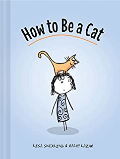 How to Be a Cat: (Cat Books for Kids, Cat Gifts for Kids, Cat Picture Book)