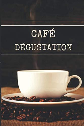 CAFÉ DÉGUSTATION: Journal de dégustation à remplir pour les amateurs et amoureux de café de marque mais aussi pour apporter des notes de noblesse et ... Intérieur détaillé et illustré avec motifs.