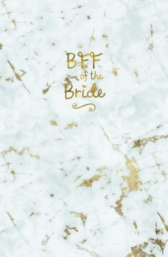 BFF of the Bride: White Gold Marble Notebook, Wedding Planning Notebook, Stylish Best Friend Forever Bride Journal, Notes & Ideas for Wedding, ... On the Go Travel Size, Purse Size, 5.25 x 8