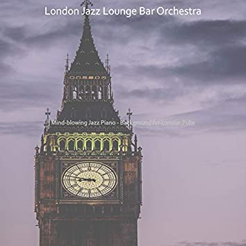 Mind-blowing Jazz Piano - Background for London Pubs