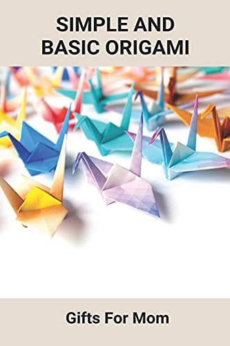 Simple And Basic Origami: Gifts For Mom: Origami Gifts Diy