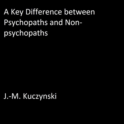 A Key Difference Between Psychopaths and Non-Psychopaths audiobook cover art