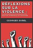Réflexions sur la violence : édition intégrale et annotée
