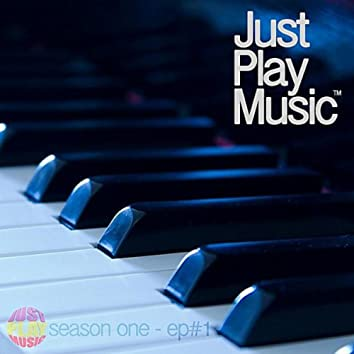 Just Play Music (Season One, EP1)