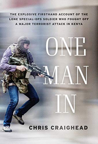 One Man In: The Explosive Firsthand Account of the Lone Special-Ops Soldier Who Fought Off a Major Terrorist Attack in Kenya