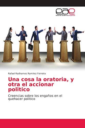 Una cosa la oratoria, y otra el accionar politico: Creencias sobre los engaños en el quehacer politico