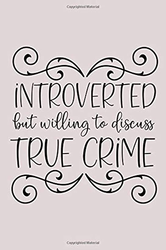 Introverted but Willing to Discuss True Crime: A Cute Notebook for the True Crime Fan and Introvert
