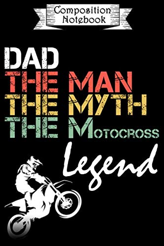 Composition Notebook: Dad The Man The Myth The Motocross Legend: Notebook to Write in for Dad | Father's day Journal | Dad Birthday Gifts Ideas | Lined Notebook  (110 Pages, 6x9)