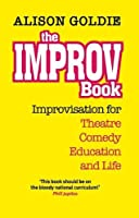 Theimprovbook: Improvisation for Theatre, Comedy, Education and Life (The Actor's Toolkit)