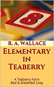 Elementary in Teaberry (A Teaberry Farm Bed & Breakfast Cozy Book 30) by [R. A. Wallace]