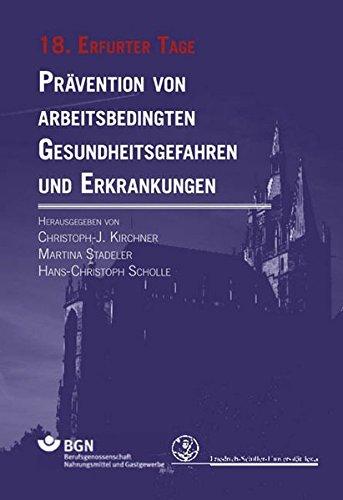 Prävention von arbeitsbedingten Gesundheitsgefahren und Erkrankungen: 18. Erfurter Tage (Erfurter Tage. Prävention von arbeitsbedingten Gesundheitsgefahren und Erkrankungen)