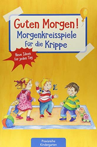 Guten Morgen! Morgenkreisspiele für die Krippe: Neue Ideen für jeden Tag (Die Praxisreihe für Kindergarten und Kita)