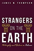 Strangers on the Earth: Philosophy and Rhetoric in Hebrews
