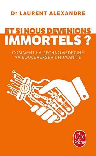 Et si nous devenions immortels ?: Comment la technomédecine va bouleverser l humanité